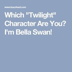 """Which """"Twilight"""" Character Are You? I'm Bella Swan!"""