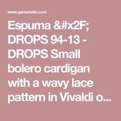 Espuma / DROPS 94-13 - DROPS Small bolero cardigan with a wavy lace pattern in Vivaldi or Brushed Alpaca Silk. - Free pattern by DROPS Design
