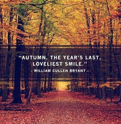 ''AUTUMN, THE YEAR'S LAST, LOVELIEST SMILE.''