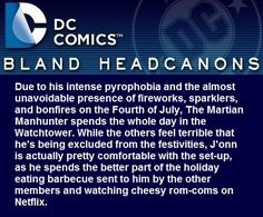 """"""" Due to his intense pyrophobia and the almost unavoidable presence of fireworks, sparklers, and bonfires on the Fourth of July, The Martian Manhunter spends the whole day in the Watchtower. While the others feel terrible that he's being excluded..."""