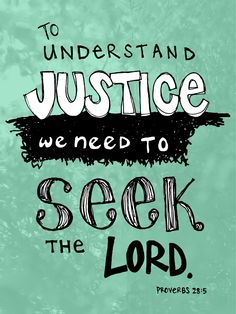 """Evil men do not understand justice, but those who seek the LORD understand it completely."" -Proverbs 28:5, interesting verse..."