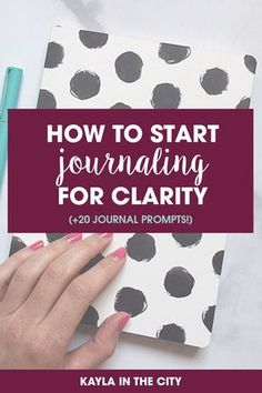 how to start journaling for clarity (+20 journal prompts to get you started!)