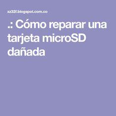 .: Cómo reparar una tarjeta microSD dañada