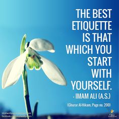Imam Ali (a.s.) said: The best etiquette is that which you start with yourself. - Ghurar Al-Hikam, Page no. 200