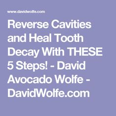 Reverse Cavities and Heal Tooth Decay With THESE 5 Steps! - David Avocado Wolfe - DavidWolfe.com