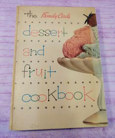 The Family Circle Dessert and Fruit Cookbook Recipes HC 1954 Illustrated Vintage Vintage Cookbooks, Vintage Books, Flip Recipe, Dessert Cookbooks, Family Circle, Dinner Themes, Price Sticker, Drink Specials, Cookbook Recipes