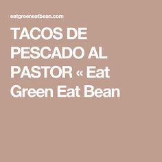 TACOS DE PESCADO AL PASTOR «  Eat Green Eat Bean