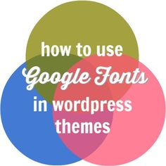 Using Google Fonts to Customize Your WordPress Theme