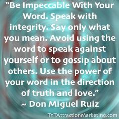 """Be impeccable with your word. Speak with intergrity. Say only what you mean. Avoid using the word to speak against yourself or to gossip about others.  Use the power of your word in the direction fo truth and love."""" ~ Don Miguel Ruiz  www.rsfsecurity.com Rancho Santa Fe Security Systems   www.rsfsecurity.com  Rancho Santa Fe Security Systems  1991 Village Park Way #100 Encinitas, CA 92024"""