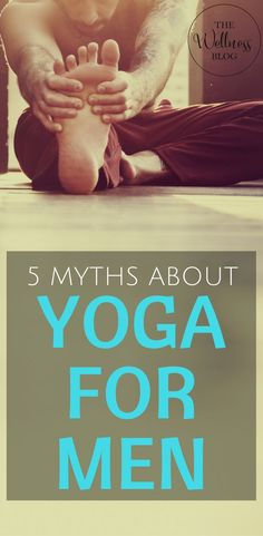 THE WELLNESS BLOG 5 Myths about Yoga for Men #yoga #yogaformen #meditation
