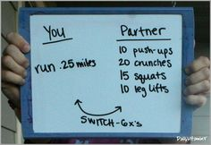 if you prefer to workout with a partner, you should definitely try this one. One person runs 1/4 mile and the other person goes through a push-up, crunches, squat, and leg lift cycle until they are done running. Then switch (6 times), for a total of 1.5 miles each.