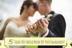 When I Do Becomes I Don't: 5 Signs You Should Break Off Your Engagement