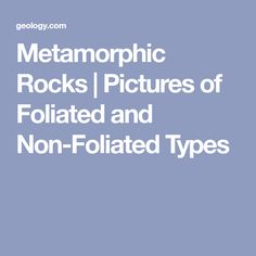 Metamorphic Rocks | Pictures of Foliated and Non-Foliated Types