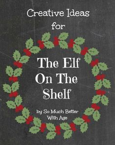 Creative Ideas for the Elf on the Shelf www.somuchbetterwithage.com