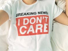 Breaking News: I Don't Care T-shirt © Design by Euclea Tan by MXLoutfitters on Etsy https://www.etsy.com/listing/268205146/breaking-news-i-dont-care-t-shirt-design