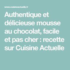 Authentique et délicieuse mousse au chocolat, facile et pas cher : recette sur Cuisine Actuelle