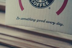 Do something good every day. #starbucksquotes