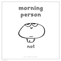 Morning person. Not.