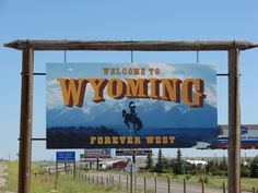 Welcome to Wyoming sign that you see after you leave Nebraska and cross the Wyoming border. Google Image Result for http://1.bp.blogspot.com/_5feDhvRmyR0/TDehQwhQZpI/AAAAAAAABDc/W7Q-fU8bd3g/s1600/Day%2B21%2BCheyenne%2BWY%2B002.JPG