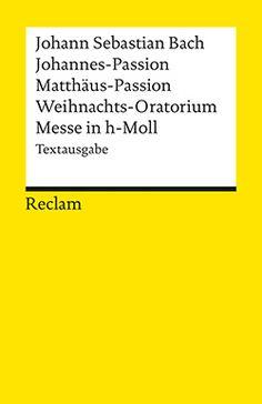 Bach, Johann Sebastian: Johannes-Passion. Matthäus-Passion. Weihnachts-Oratorium. Messe in h-Moll