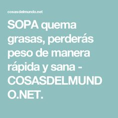 SOPA quema grasas, perderás peso de manera rápida y sana - COSASDELMUNDO.NET.
