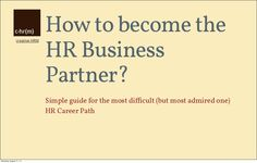 how-to-become-the-hr-business-partner by CreativeHRM via Slideshare
