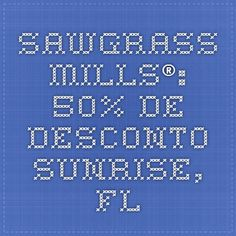 Sawgrass Mills®: 50% de desconto - Sunrise, FL