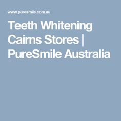 Teeth Whitening Cairns Stores   PureSmile Australia