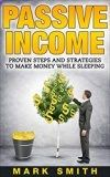 Free Kindle Book - Passive Income: Beginners Guide - Proven Steps And Strategies to Make Money While Sleeping (FREE Training Bonus Included) (Passive Income Online, Amazon FBA, Make Money Online, Passive Incom Streams)