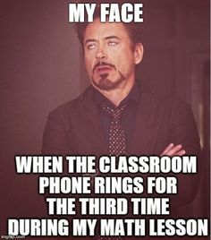 My face when the classroom phone rings for the third time during my math lesson #teacherproblems