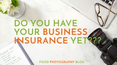 If you're a food photographer, you need photography business insurance
