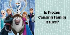 Is Frozen Causing Family Issues?