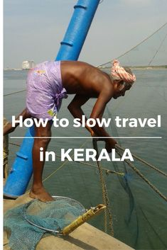 Kerala, the southern state of India, is the ideal place to unwind! Find out why Kerala and slow travel go hand in hand