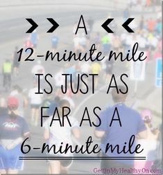 A 12-minute mile is just as far as a 6-minute mile. #fitnessquotes