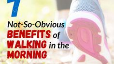 7 Not So Obvious Benefits of Walking in the Morning