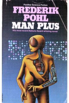 Man Plus by Frederik Pohl (1919-2013) was published in 1976 and won the Nebula Award. This cover art by Peter Gudynas depicting a terrifying-looking alien organism, complete with what looks to be robotic additions to its arms and inner organs, plus huge fly-like eyes.