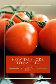 Storing tomatoes: fridge or countertop? How to store tomatoes from the garden – and where to do it | 24 Carrot Diet | food storage | heirloom tomatoes |