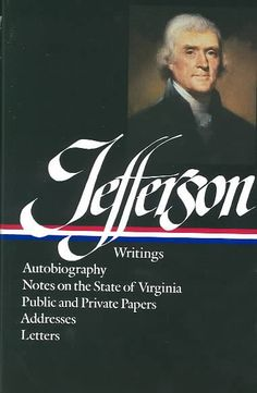 Jefferson: Writings, Autobiography, Notes on the State of Virginia, Public and Private Papers, Addresses and Letters