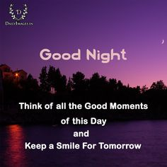 Think of all the Good Moments of this Day and Keep a Smile For Tomorrow #goodnight #gn #quotes