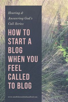 Hearing and Answering God's Call Series (Part 5) This site may contain affiliate links (see full disclosure here) Starting a Blog from Scratch In Mindfulness in Faith and Food's call series, I have talked about finding your call by using the...