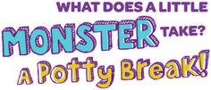What does a little monster take? A Potty Break!  Cool monsters inc. app.  Sully or Mike will call you when your little kid needs to take a potty break.