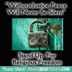 Without justice Peace will never be silent. Stand Up for Religious Freedom.