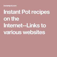 Instant Pot recipes on the Internet--Links to various websites