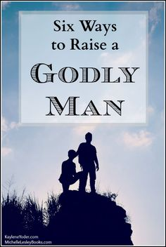 Awesome ways to raise your son with godly character and integrity.