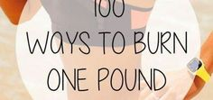 GET CREATIVE. Use this 100 ways to burn one pound of fat chart to see how much you need to do each exercise to burn 3500 calories. You can mix and match so you never get bored and you keep on burning. Healthy Weight, Get Healthy, Best Weight Loss, Weight Loss Tips, One Pound Of Fat, Keep Fit, Losing 10 Pounds, Want To Lose Weight, Get In Shape
