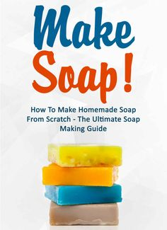 Make Soap! How To Make Homemade Soap From Scratch - The Ultimate Soap Making Guide - Discover the science behind soap making, the different ways to make homemade soap, safety and equipment information, how to create your own homemade soap recipe, troubleshooting and more.