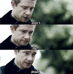 The Reichenbach Fall. That scene kills me, he may be alive but for 2 years John thought he was dead, so tragic.