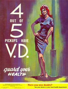 4 out of 5 pickups have V.D. guard your HEALTH.