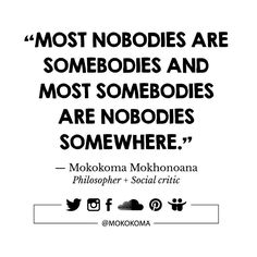 SUBSCRIBE TO GET MY NEW APHORISMS (A WEEK OR TWO BEFORE I SHARE THEM ANYWHERE) VIA EMAIL (ONCE OR TWICE A MONTH): http://mokokoma.com/newsletter ——— #quotations #aphorisms #aphorism #quotation #quote #quotes #joke #jokes #sayings #saying #satire #humour #humor #funny #quoteoftheday #mokokoma #mokokomamokhonoana #nobody #nobodies #somebody #somebodies #fame #famous #wellknown #infamous #notorious #celeb #celebrity #celebrities #media #themedia #publicity