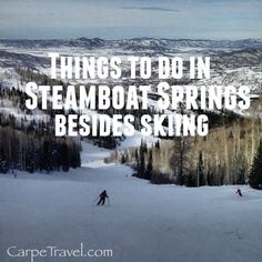 There's more to Ski Town USA than skiing. Click through for 10 things to do in Steamboat Springs besides skiing.   http://carpe-travel.com/hings-to-do-in-steamboat-springs/
